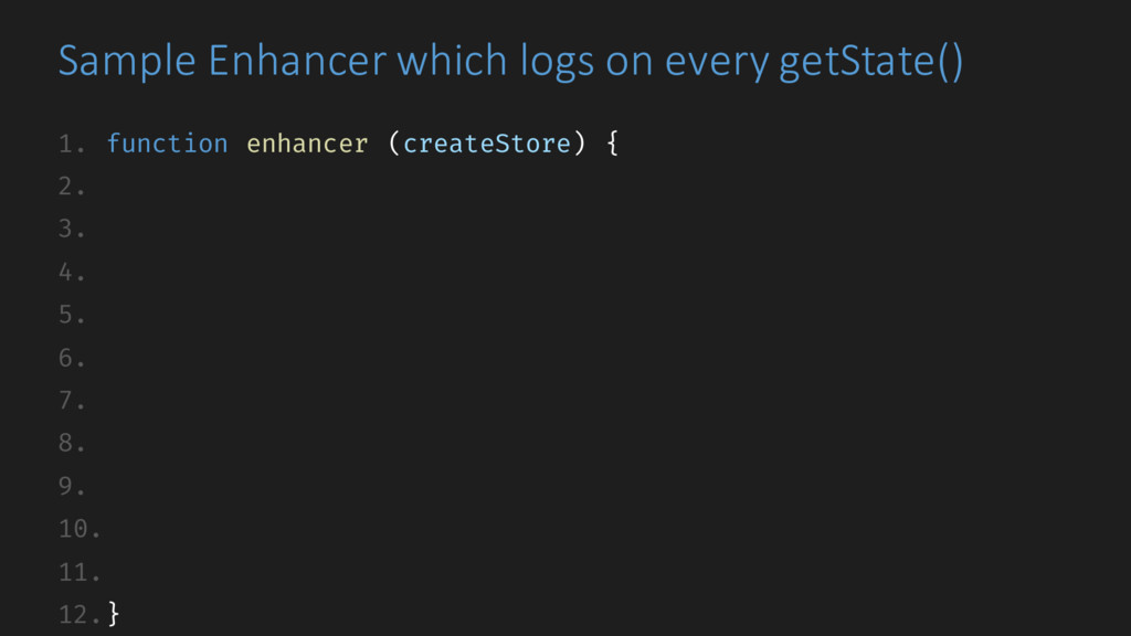 1. function enhancer (createStore) { 2. 3. 4. 5...