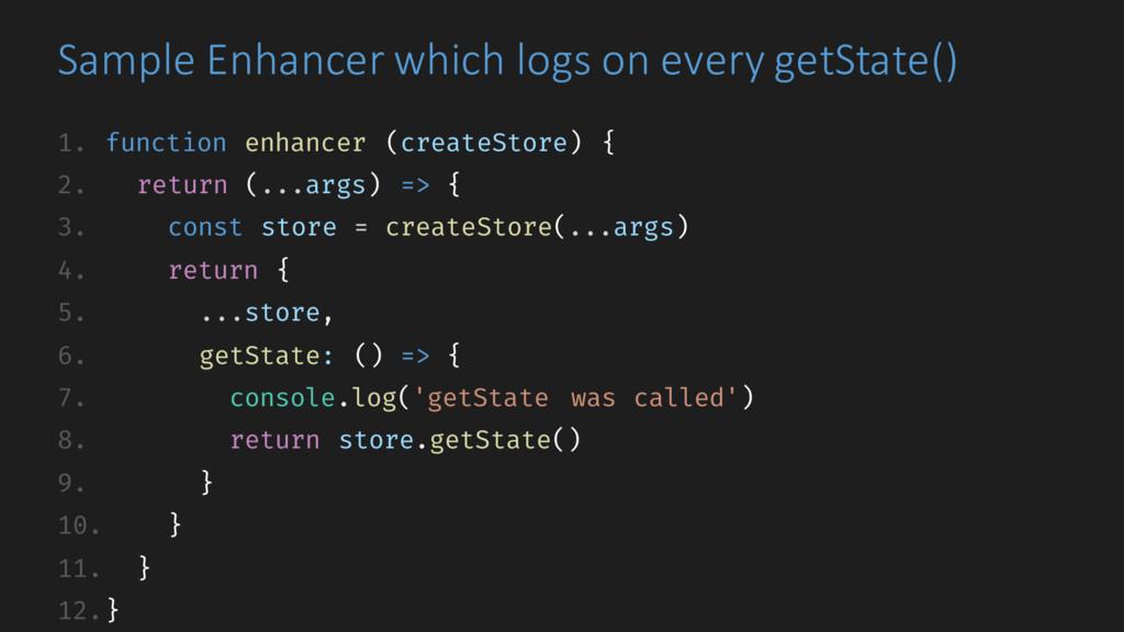 1. function enhancer (createStore) { 2. return ...