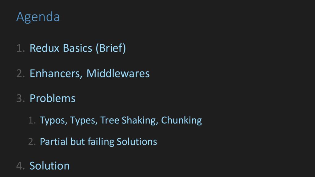 Agenda 1. Redux Basics (Brief) 2. Enhancers, Mi...
