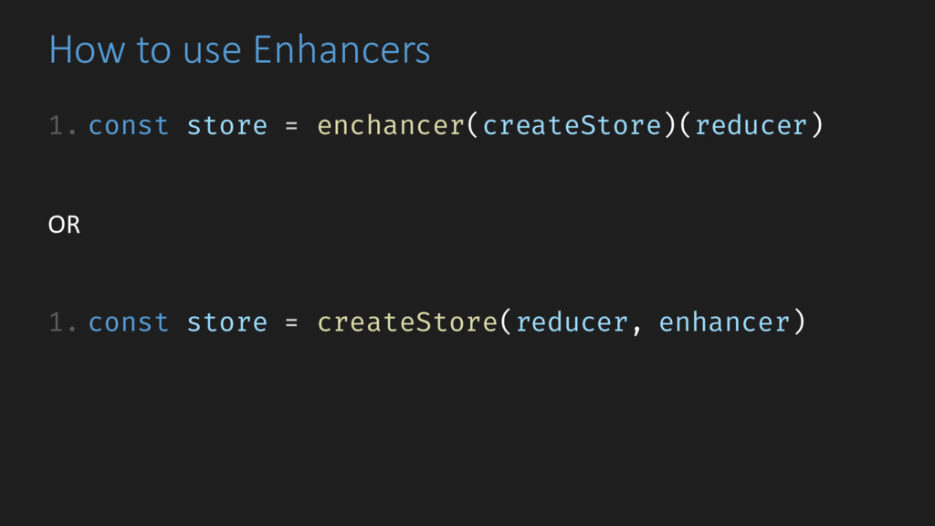 How to use Enhancers 1. const store = enchancer...