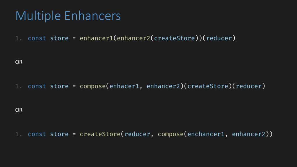 Multiple Enhancers 1. const store = enhancer1(e...