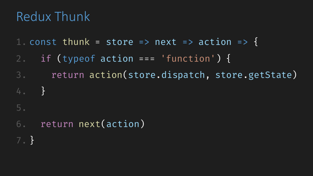 Redux Thunk 1. const thunk = store => next => a...