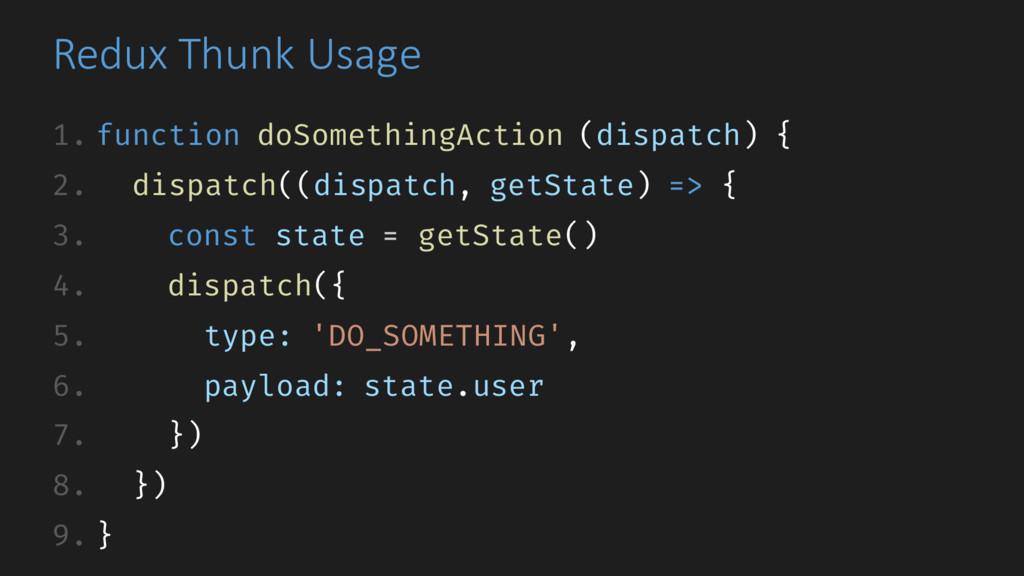 Redux Thunk Usage 1. function doSomethingAction...