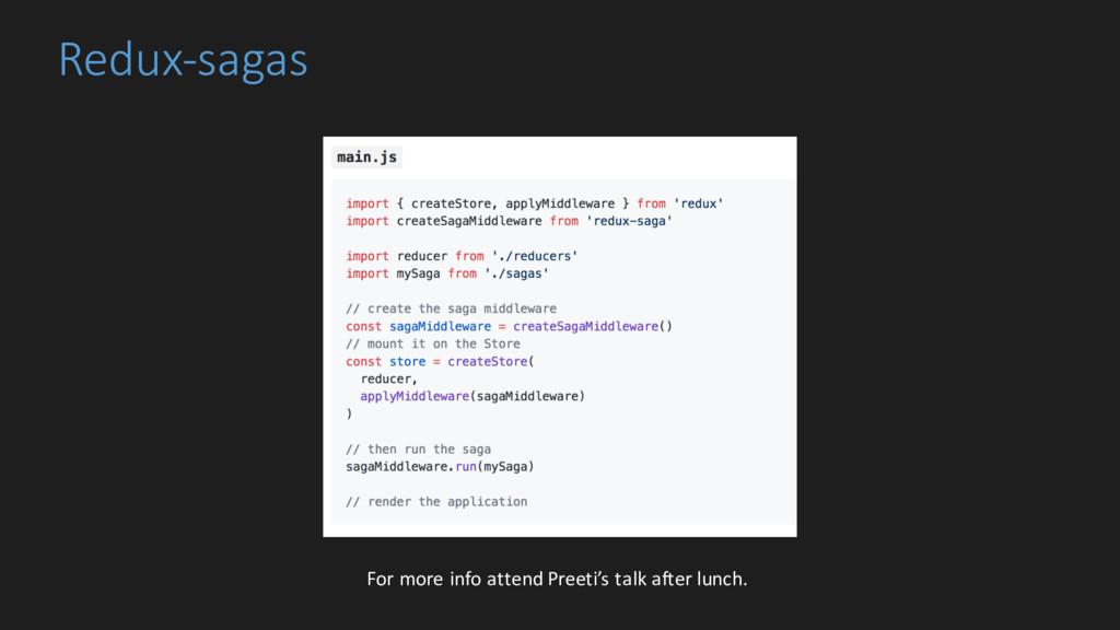 Redux-sagas For more info attend Preeti's talk ...