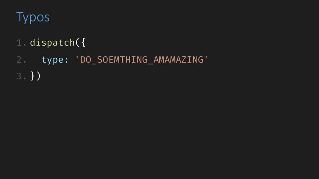 Typos 1. dispatch({ 2. type: 'DO_SOEMTHING_AMAM...