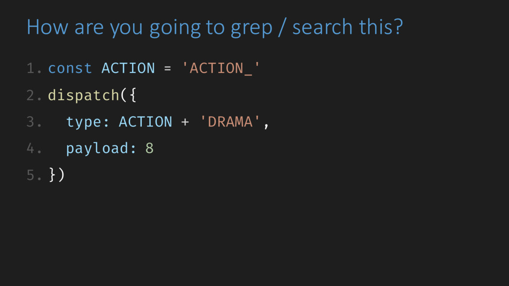 How are you going to grep / search this? 1. con...
