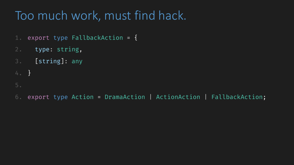 Too much work, must find hack. 1. export type F...