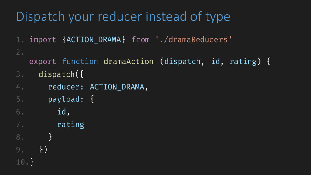 Dispatch your reducer instead of type 1. import...
