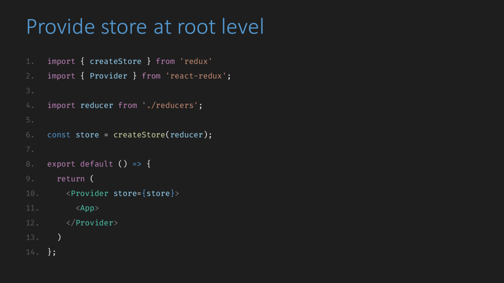 Provide store at root level 1. import { createS...