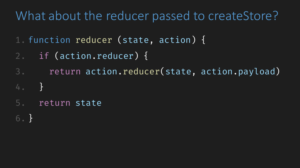 What about the reducer passed to createStore? 1...