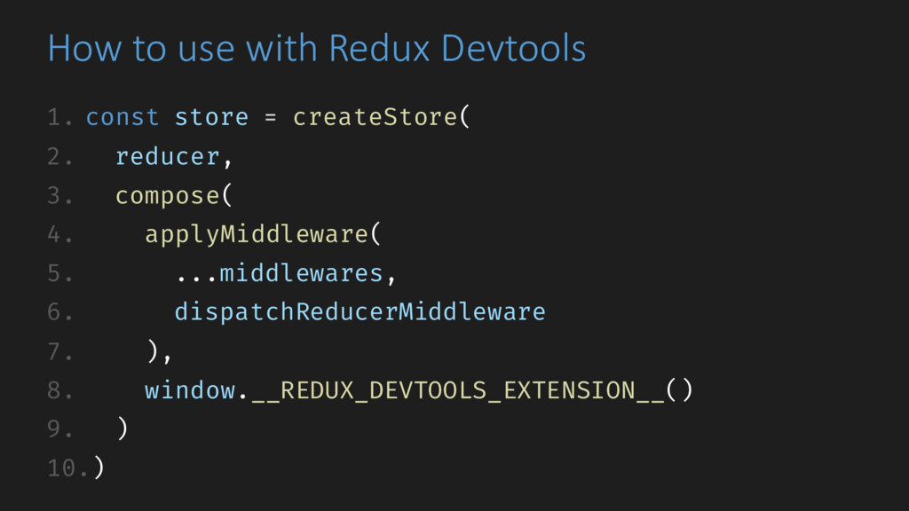 How to use with Redux Devtools 1. const store =...
