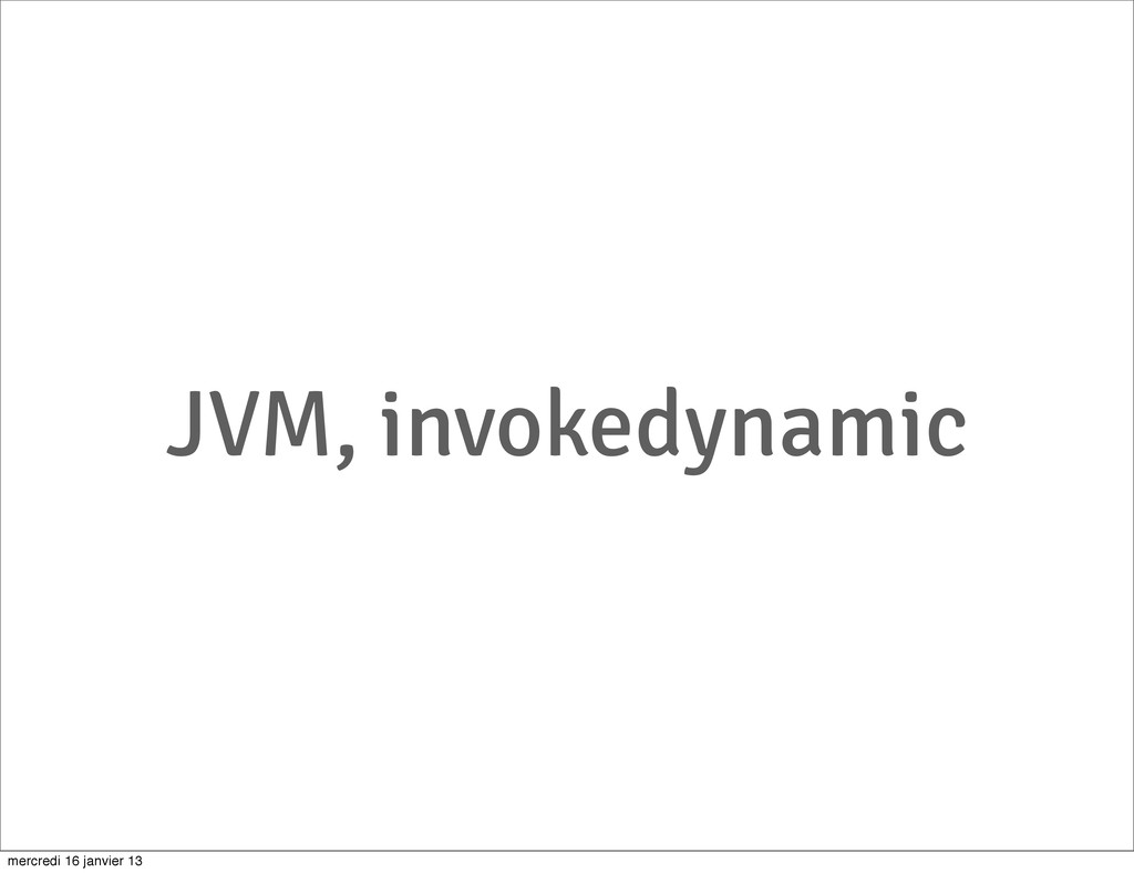 JVM, invokedynamic mercredi 16 janvier 13