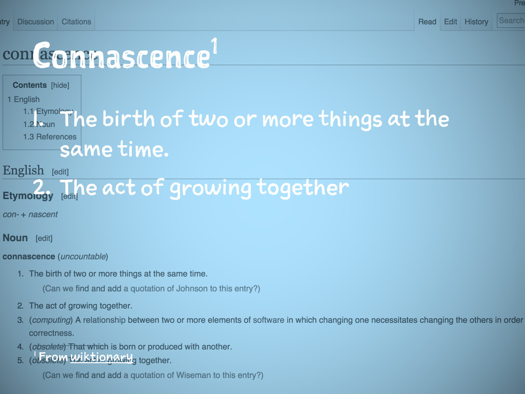 Connascence1 1. The birth of two or more things...