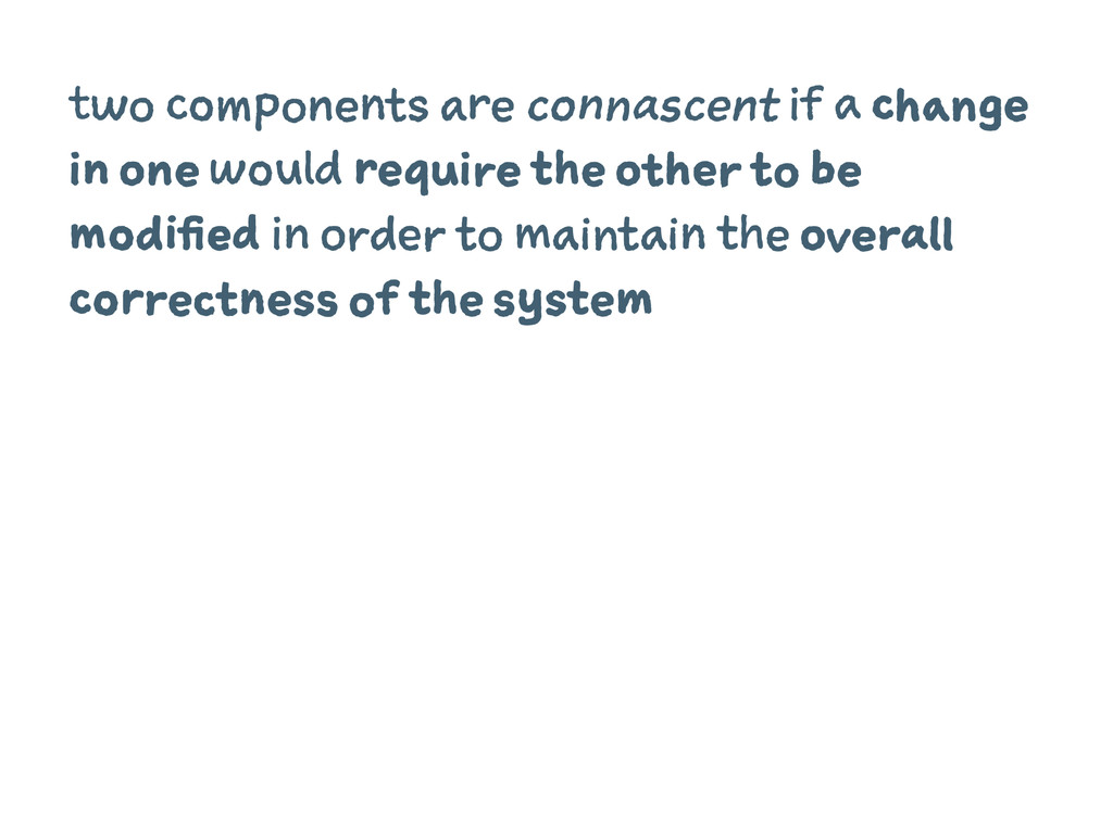 two components are connascent if a change in on...