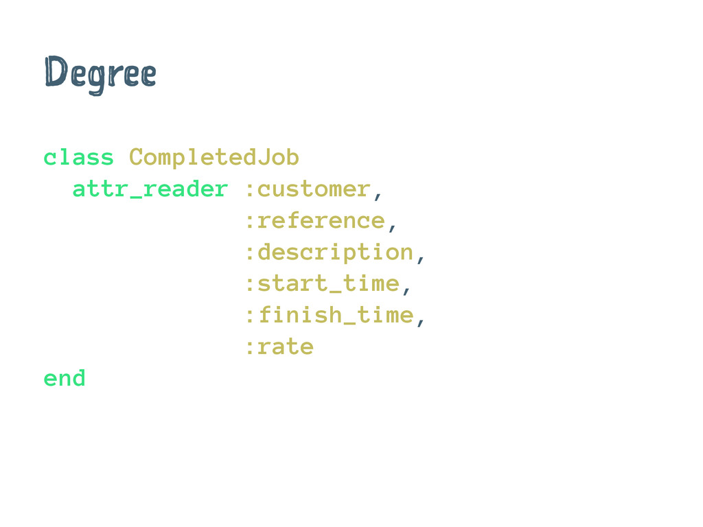 Degree class CompletedJob attr_reader :customer...