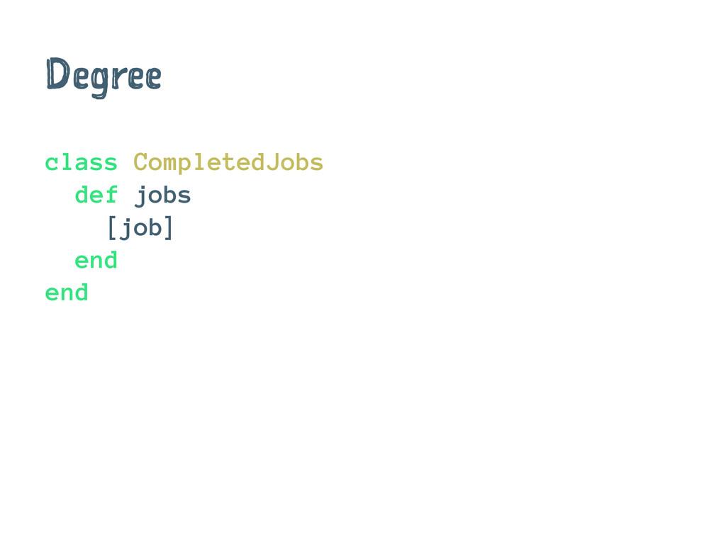 Degree class CompletedJobs def jobs [job] end e...