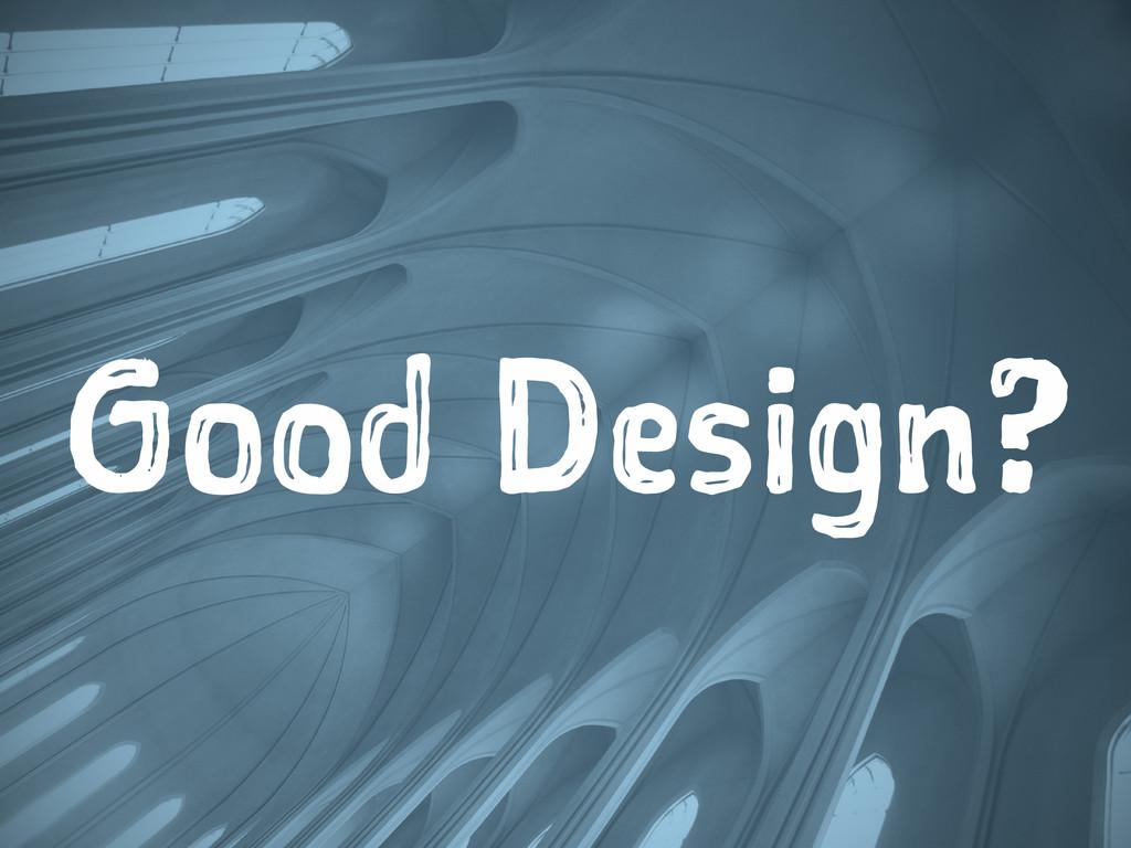 Good Design?
