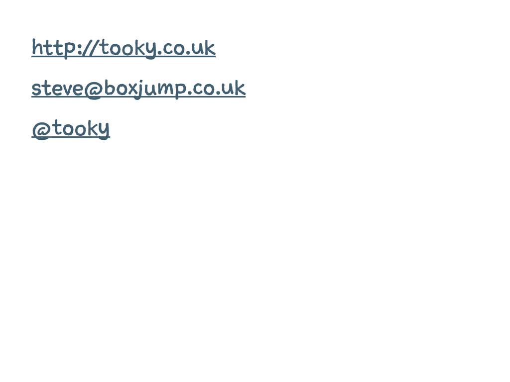 http://tooky.co.uk steve@boxjump.co.uk @tooky