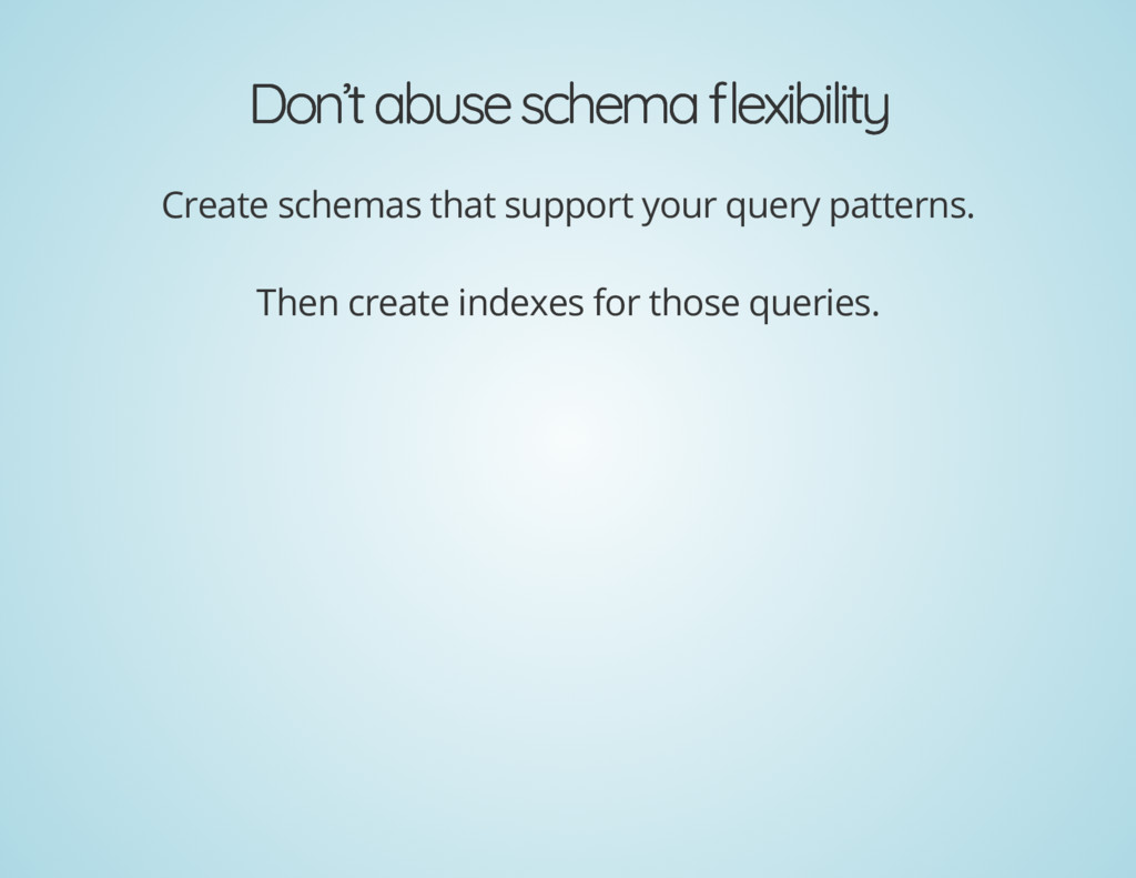 Don't abuse schema exibility Don't abuse schema...