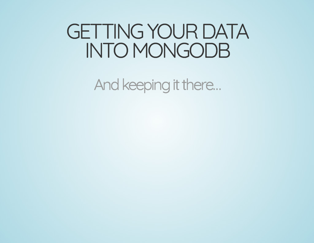 GETTING YOUR DATA GETTING YOUR DATA INTO MONGOD...