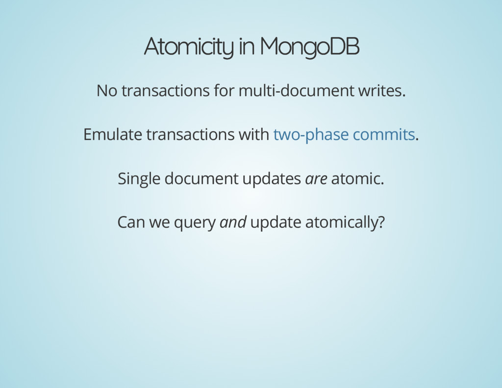Atomicity in MongoDB Atomicity in MongoDB No tr...