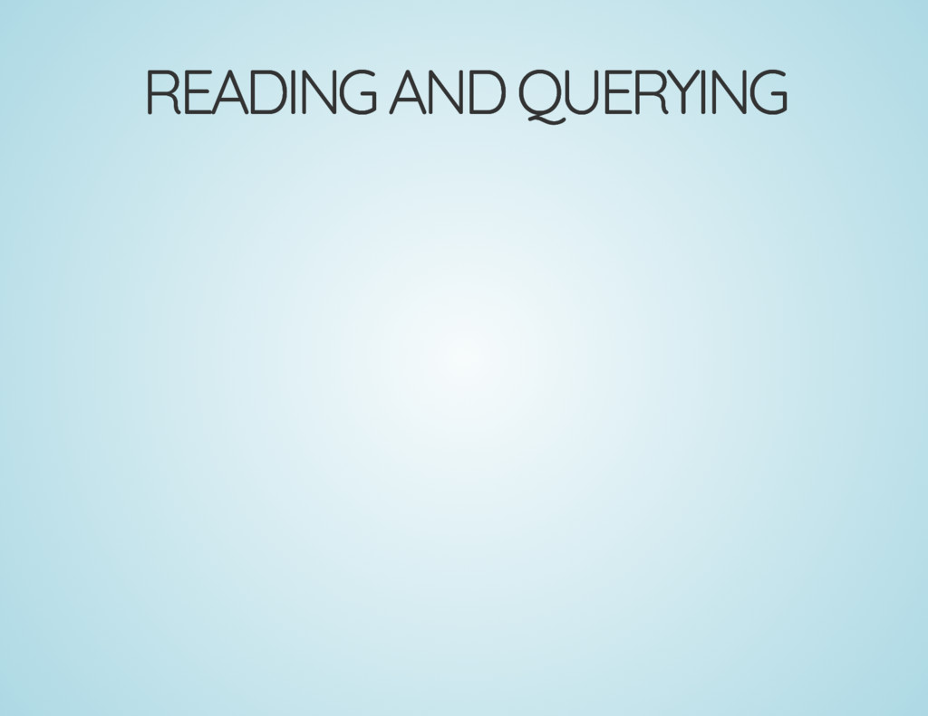 READING AND QUERYING READING AND QUERYING