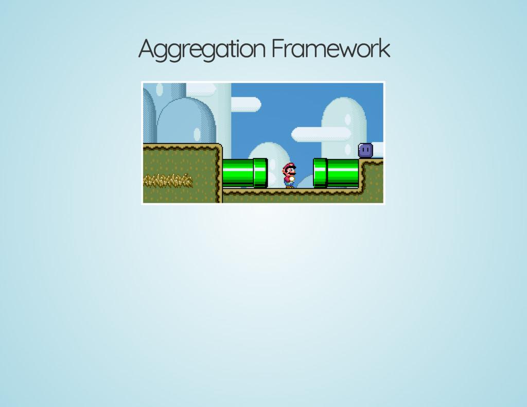 Aggregation Framework Aggregation Framework