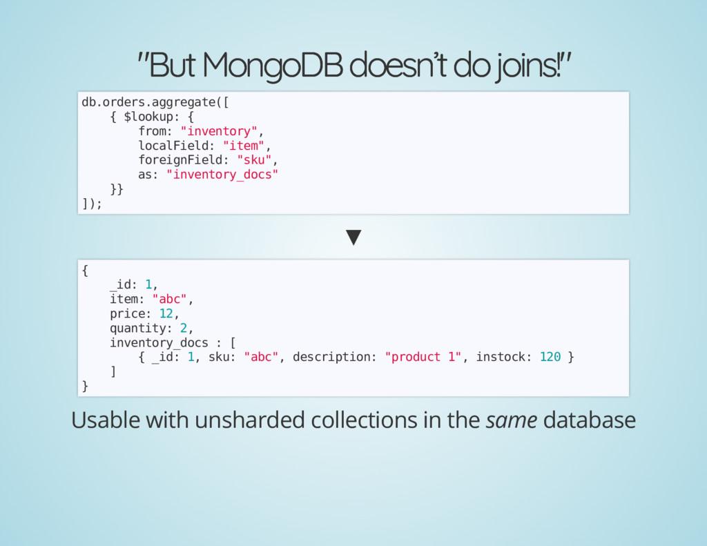 """""""But MongoDB doesn't do joins!"""" """"But MongoDB do..."""