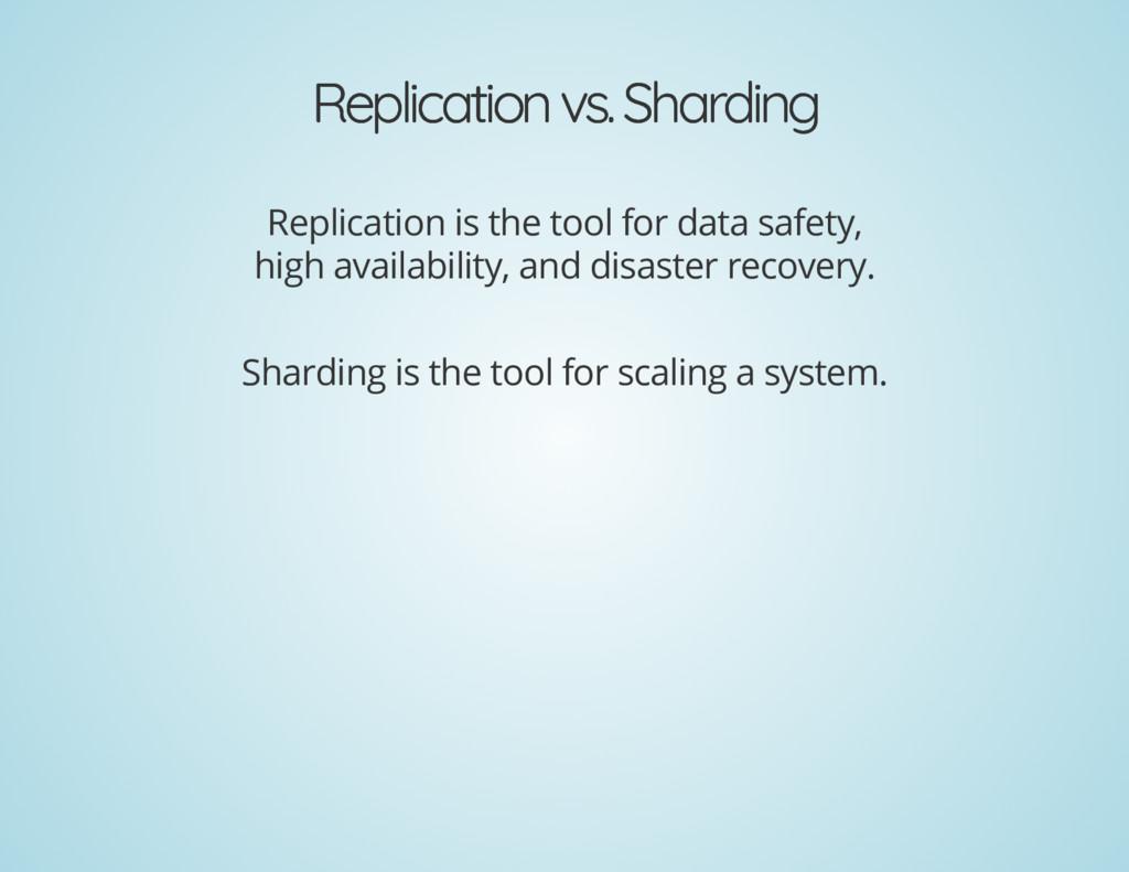 Replication vs. Sharding Replication vs. Shardi...
