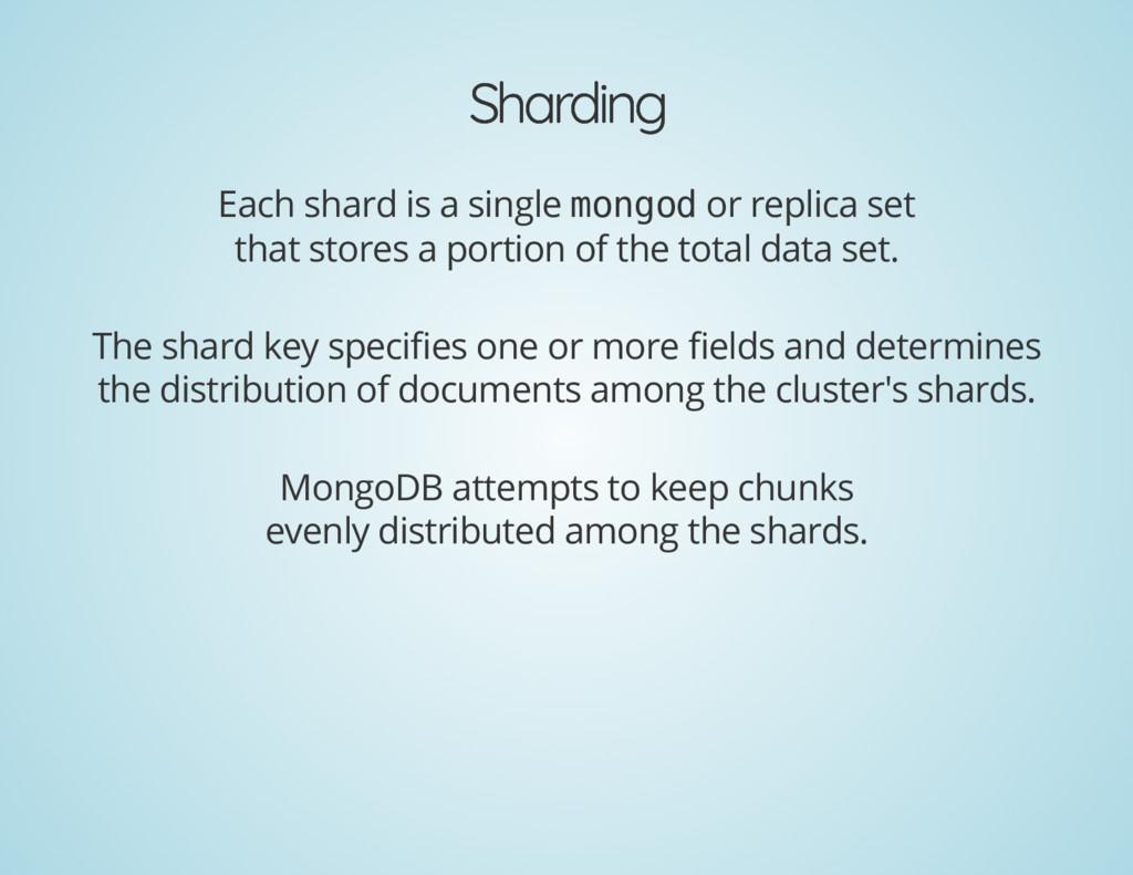 Sharding Sharding Each shard is a single mongod...