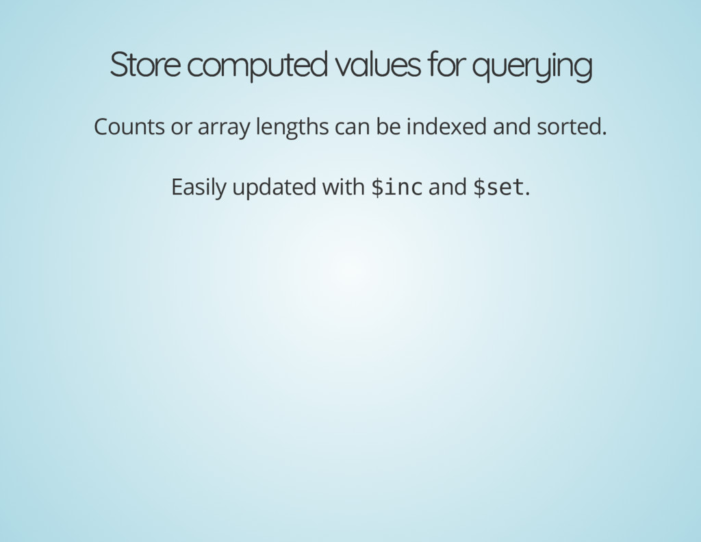 Store computed values for querying Store comput...