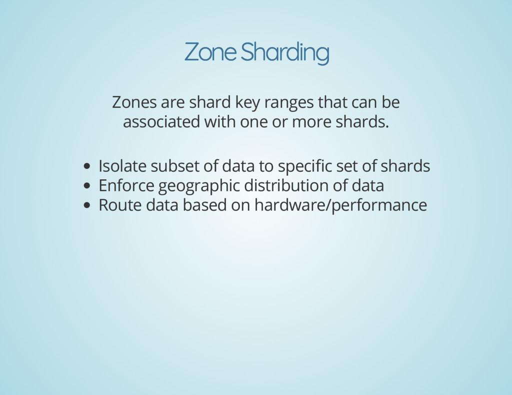 Zone Sharding Zone Sharding Zones are shard key...
