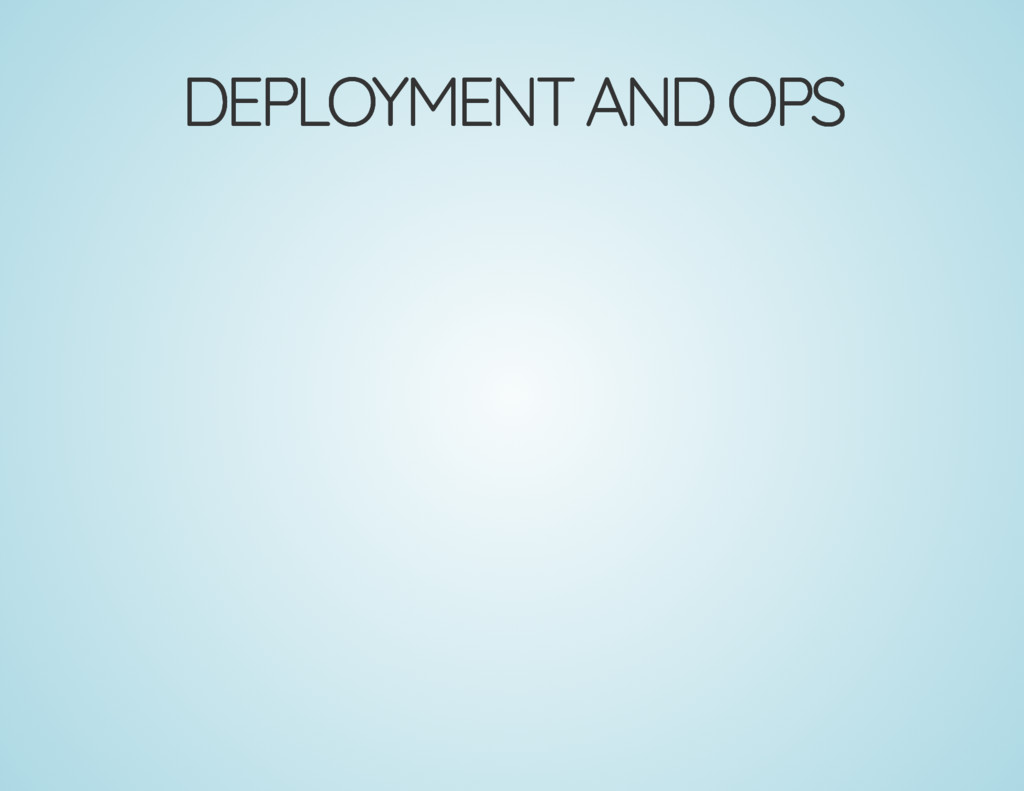 DEPLOYMENT AND OPS DEPLOYMENT AND OPS