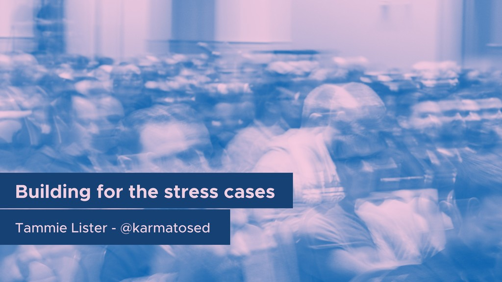 Tammie Lister - @karmatosed Building for the st...