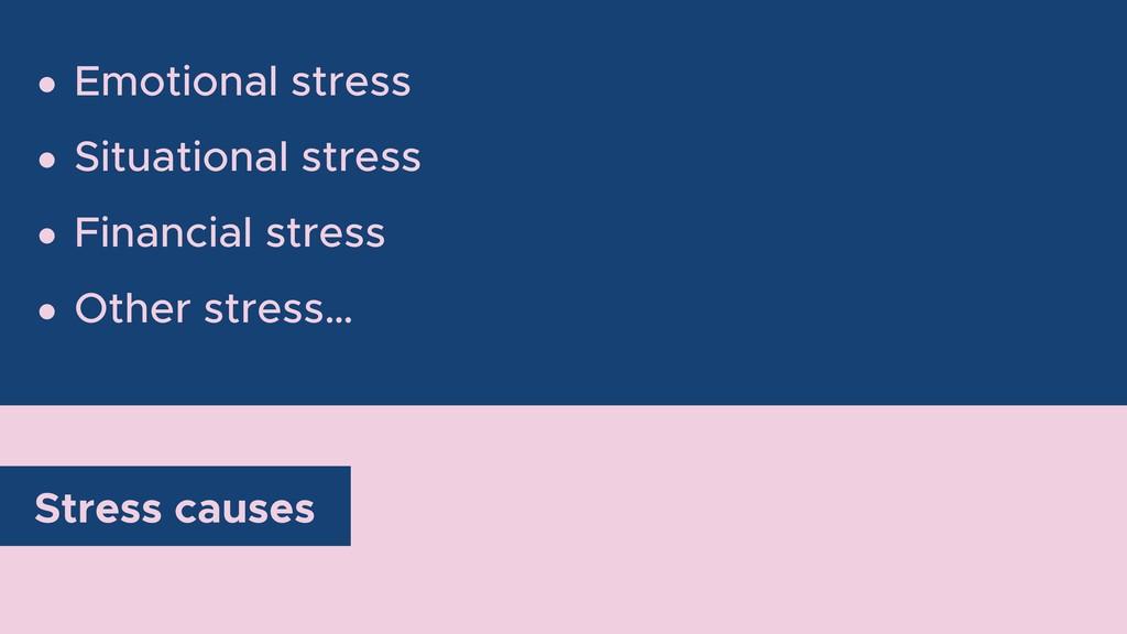 • Emotional stress • Situational stress • Finan...