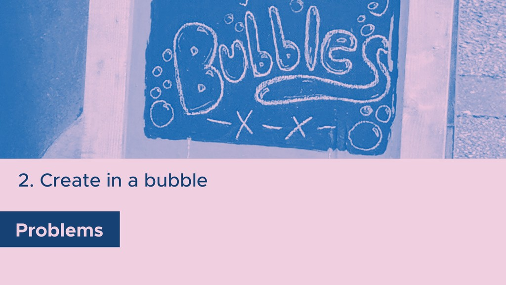 2. Create in a bubble Problems