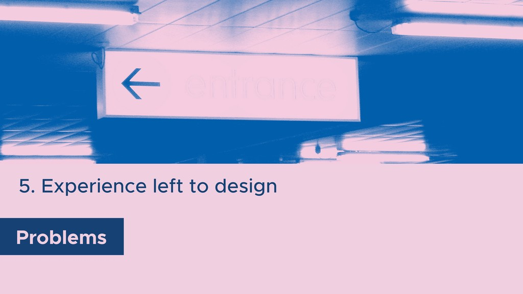 5. Experience left to design Problems