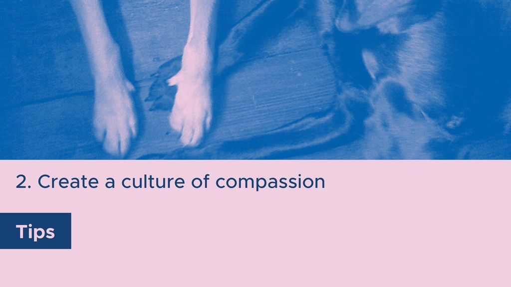 2. Create a culture of compassion Tips