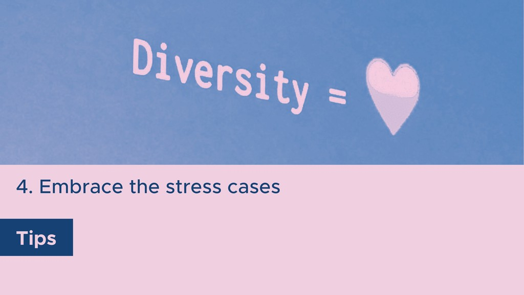 4. Embrace the stress cases Tips