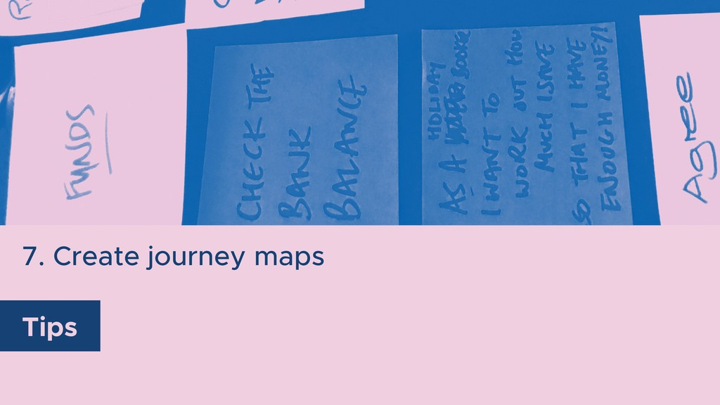 7. Create journey maps Tips