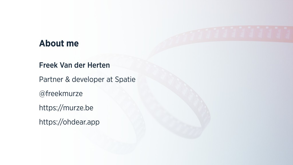 About me Freek Van der Herten Partner & develop...