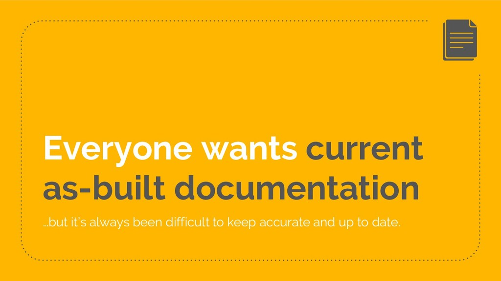 Everyone wants current as-built documentation …...