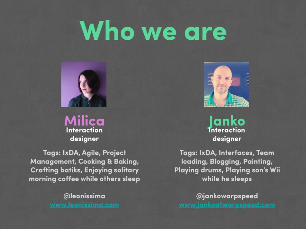 Who we are Janko Interaction designer Milica In...