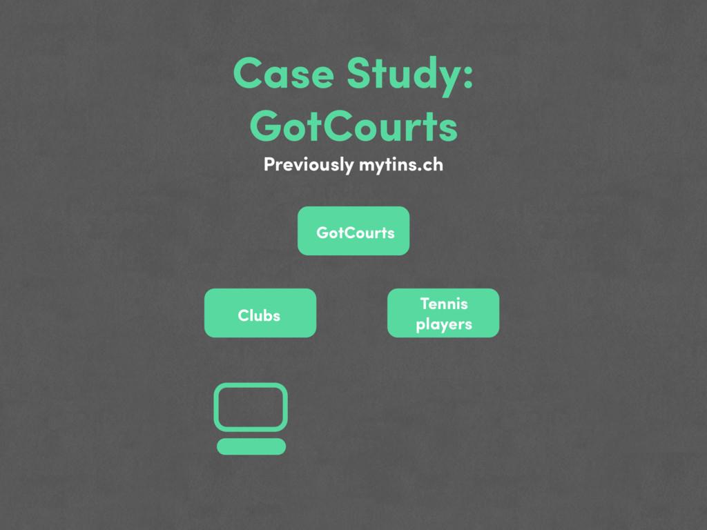 Case Study: GotCourts Previously mytins.ch GotC...