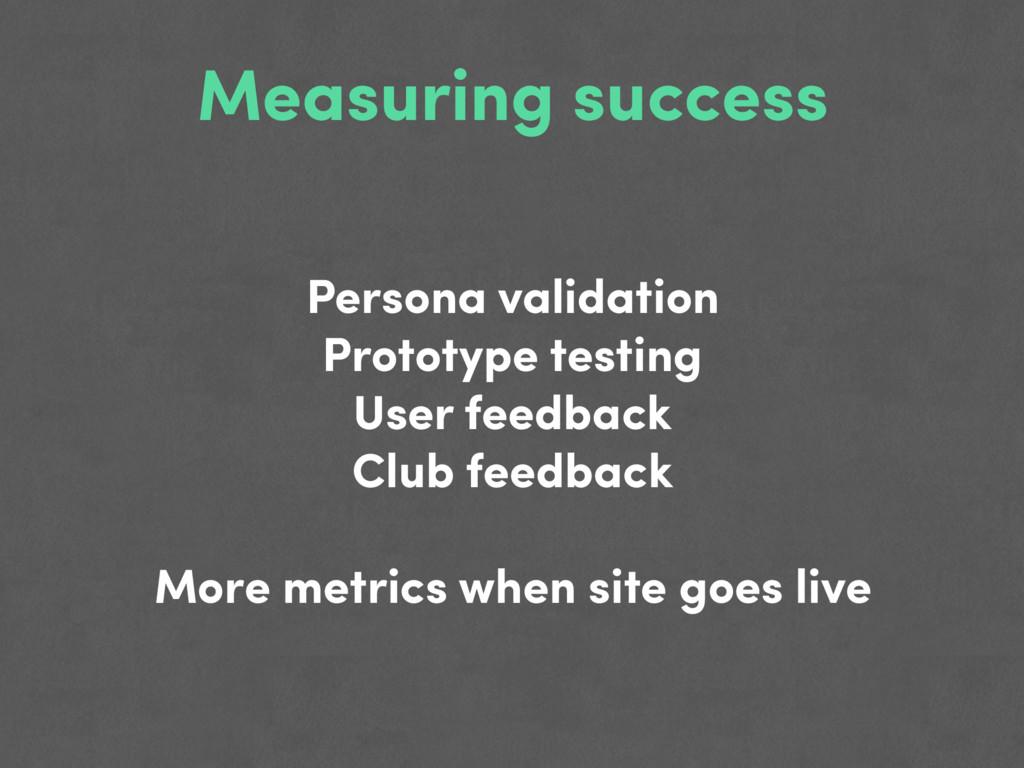 Measuring success Persona validation Prototype ...