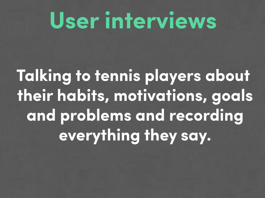 User interviews Talking to tennis players about...