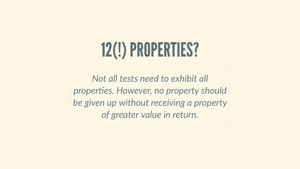 12(!)PROPERTIES? Notalltestsneedtoexhibit...