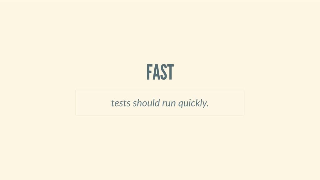 FAST testsshouldrunquickly.