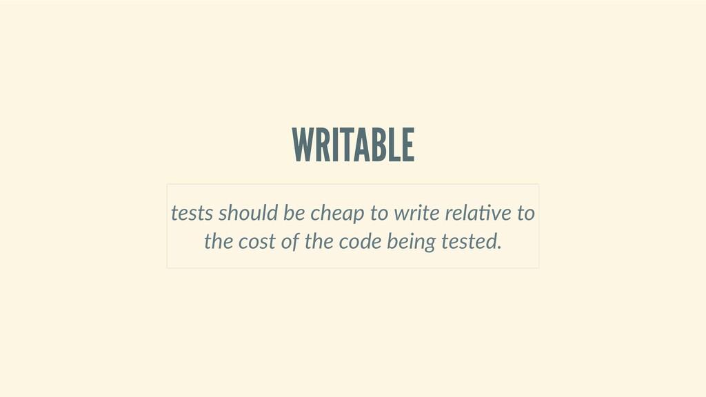 WRITABLE testsshouldbecheaptowriterela ve...