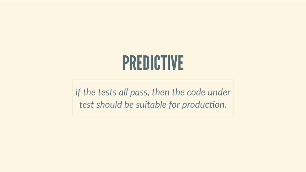 PREDICTIVE ifthetestsallpass,thenthecode...